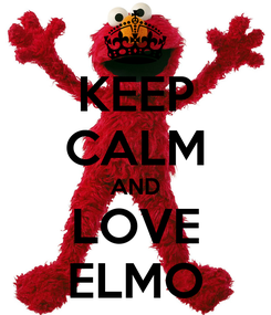 Poster: KEEP CALM AND LOVE ELMO