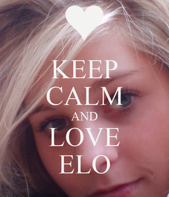 Poster: KEEP CALM AND LOVE ELO