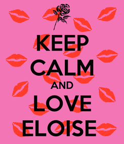Poster: KEEP CALM AND LOVE ELOISE