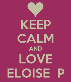 Poster: KEEP CALM AND LOVE ELOISE  P