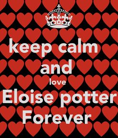 Poster: keep calm   and  love  Eloise potter Forever