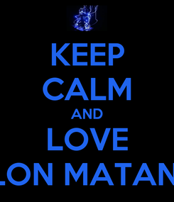 Poster: KEEP CALM AND LOVE ELON MATANA