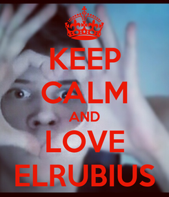 Poster: KEEP CALM AND LOVE ELRUBIUS