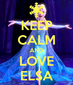 Poster: KEEP CALM AND LOVE ELSA