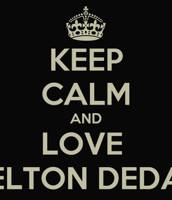 Poster: KEEP CALM AND LOVE  ELTON DEDA