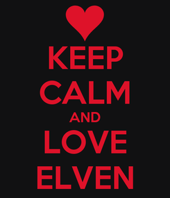 Poster: KEEP CALM AND LOVE ELVEN