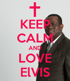 Poster: KEEP CALM AND LOVE ElVIS