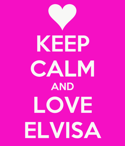 Poster: KEEP CALM AND LOVE ELVISA