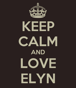 Poster: KEEP CALM AND LOVE ELYN