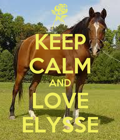 Poster: KEEP CALM AND LOVE ELYSSE