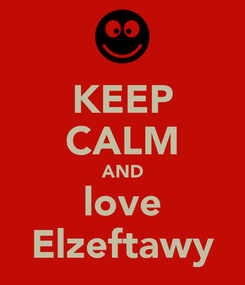 Poster: KEEP CALM AND love Elzeftawy