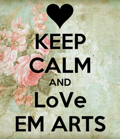 Poster: KEEP CALM AND LoVe EM ARTS