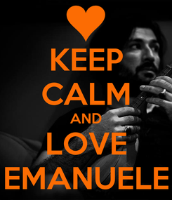 Poster: KEEP CALM AND LOVE EMANUELE