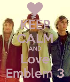 Poster: KEEP CALM AND Love Emblem 3