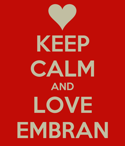 Poster: KEEP CALM AND LOVE EMBRAN