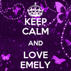 Poster: KEEP CALM AND LOVE EMELY