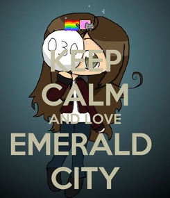 Poster: KEEP CALM AND LOVE EMERALD  CITY