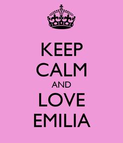 Poster: KEEP CALM AND LOVE EMILIA