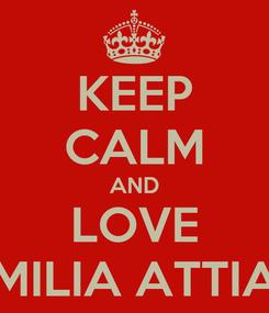 Poster: KEEP CALM AND LOVE EMILIA ATTIAS