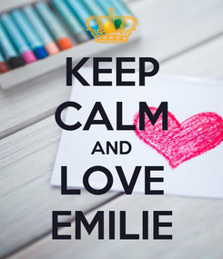 Poster: KEEP CALM AND LOVE EMILIE