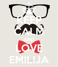 Poster: KEEP CALM AND LOVE EMILIJA