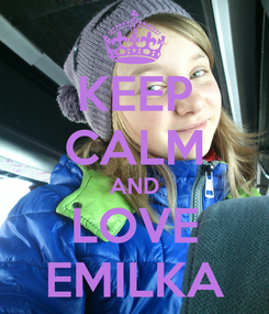 Poster: KEEP CALM AND LOVE EMILKA