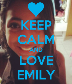 Poster: KEEP CALM AND LOVE EMILY