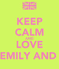 Poster: KEEP CALM AND LOVE EMILY AND