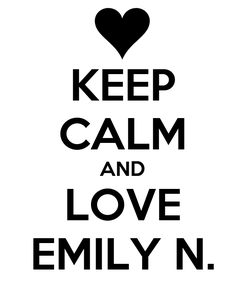Poster: KEEP CALM AND LOVE EMILY N.