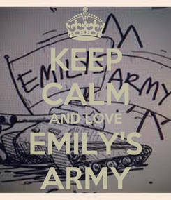 Poster: KEEP CALM AND LOVE EMILY'S ARMY