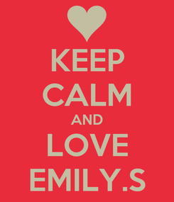 Poster: KEEP CALM AND LOVE EMILY.S