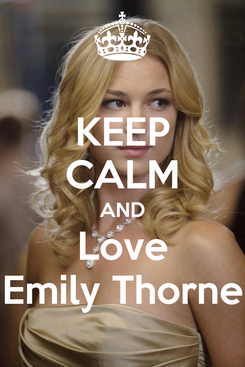 Poster: KEEP CALM AND Love Emily Thorne
