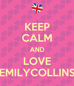 Poster: KEEP CALM AND LOVE EMILYCOLLINS