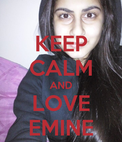 Poster: KEEP CALM AND LOVE EMINE