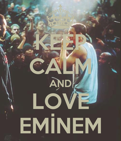 Poster: KEEP CALM AND LOVE EMİNEM