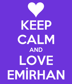 Poster: KEEP CALM AND LOVE EMİRHAN
