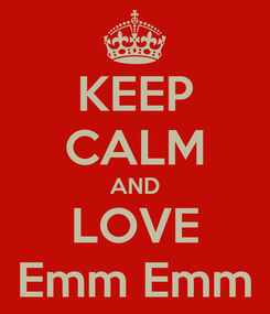 Poster: KEEP CALM AND LOVE Emm Emm