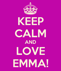 Poster: KEEP CALM AND LOVE EMMA!