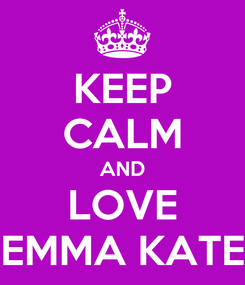 Poster: KEEP CALM AND LOVE EMMA KATE
