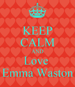 Poster: KEEP CALM AND Love  Emma Waston