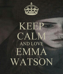 Poster: KEEP CALM AND LOVE EMMA WATSON