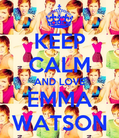Poster: KEEP CALM AND LOVE EMMA WATSON