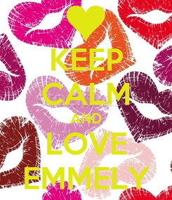 Poster: KEEP CALM AND LOVE EMMELY