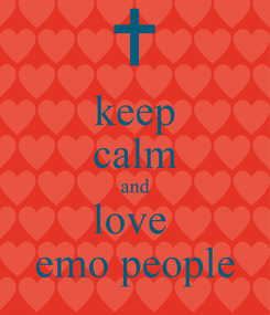 Poster: keep calm and love  emo people