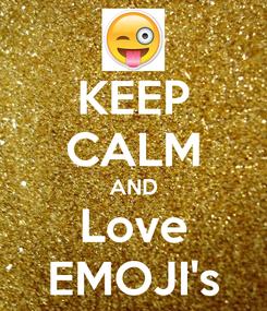 Poster: KEEP CALM AND Love EMOJI's