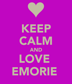 Poster: KEEP CALM AND LOVE  EMORIE