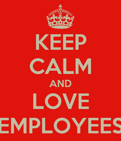 Poster: KEEP CALM AND LOVE EMPLOYEES