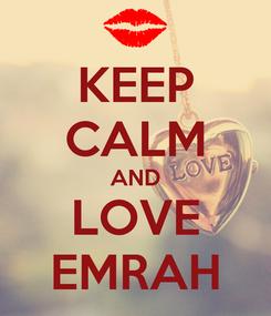 Poster: KEEP CALM AND LOVE EMRAH