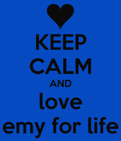 Poster: KEEP CALM AND love emy for life