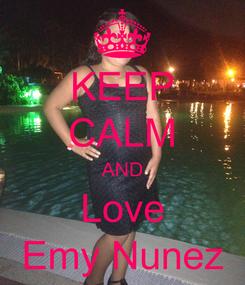 Poster: KEEP CALM AND Love Emy Nunez